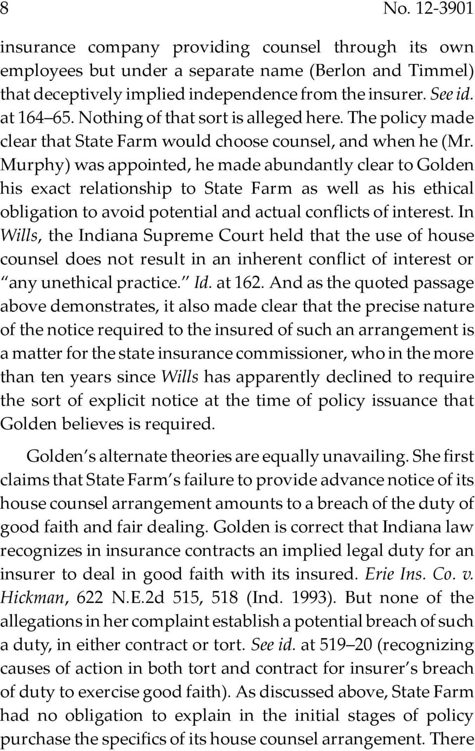 Murphy) was appointed, he made abundantly clear to Golden his exact relationship to State Farm as well as his ethical obligation to avoid potential and actual conflicts of interest.