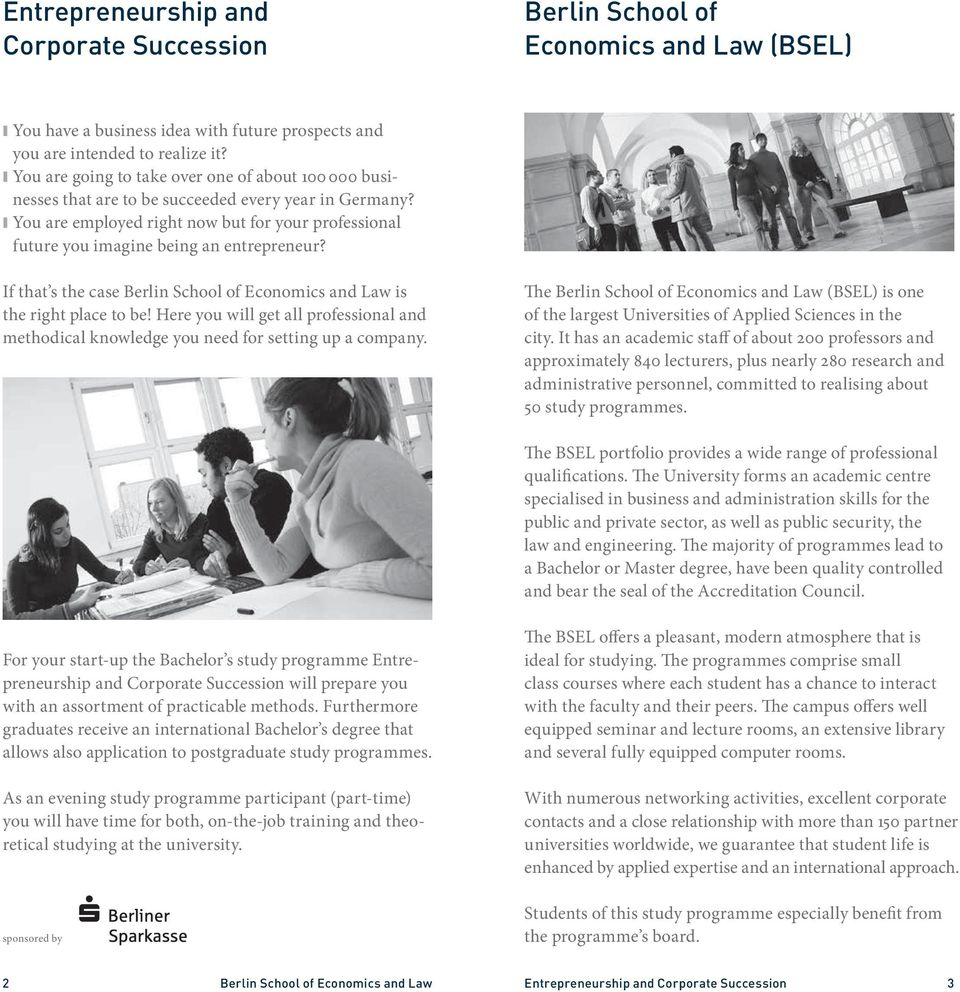 You are employed right now but for your professional future you imagine being an entrepreneur? If that s the case Berlin School of Economics and Law is the right place to be!