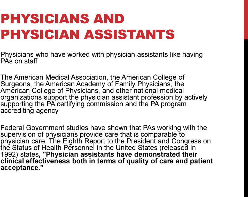 commission and the PA program accrediting agency Federal Government studies have shown that PAs working with the supervision of physicians provide care that is comparable to physician care.
