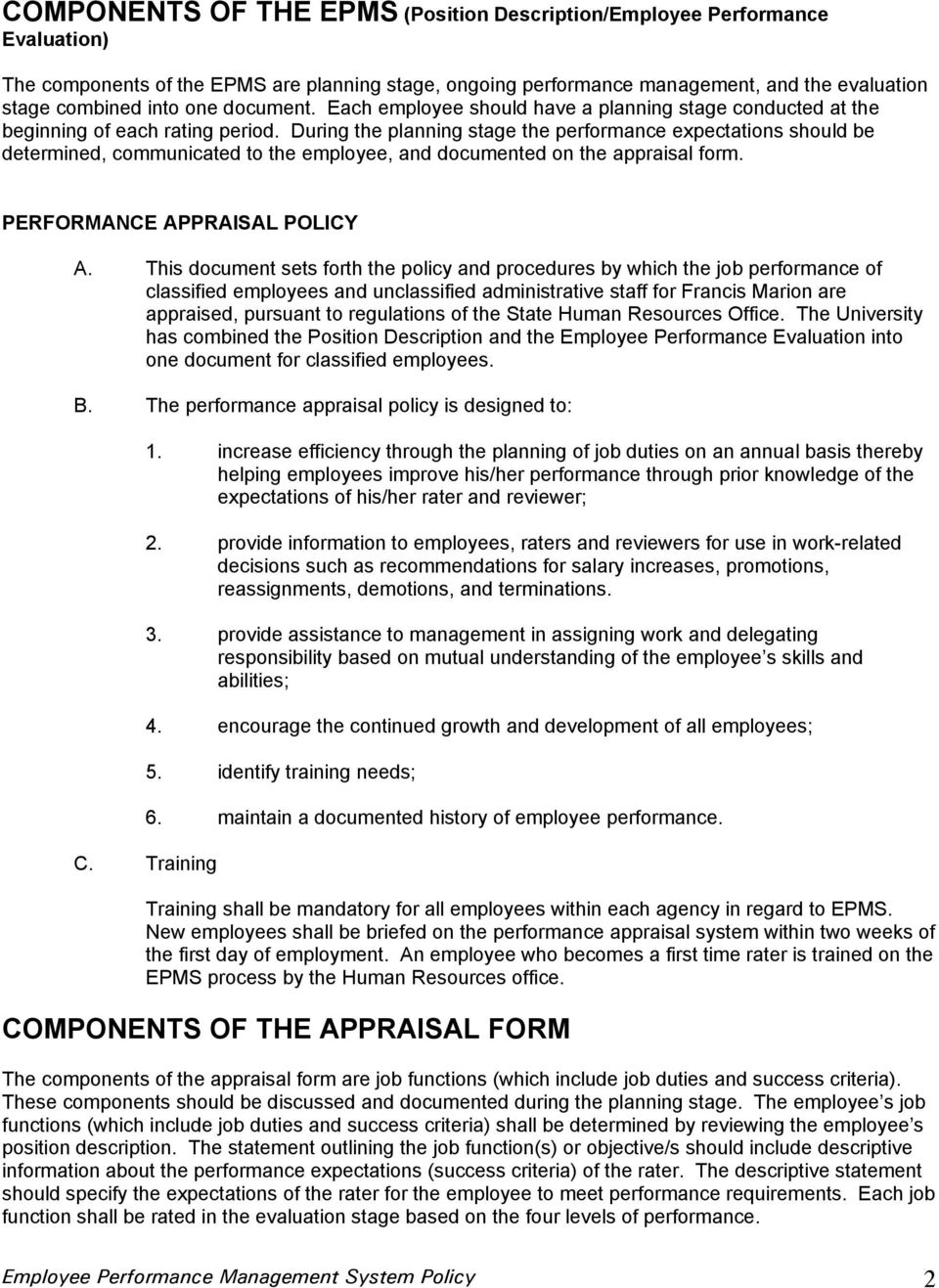 During the planning stage the performance expectations should be determined, communicated to the employee, and documented on the appraisal form. PERFORMANCE APPRAISAL POLICY A.