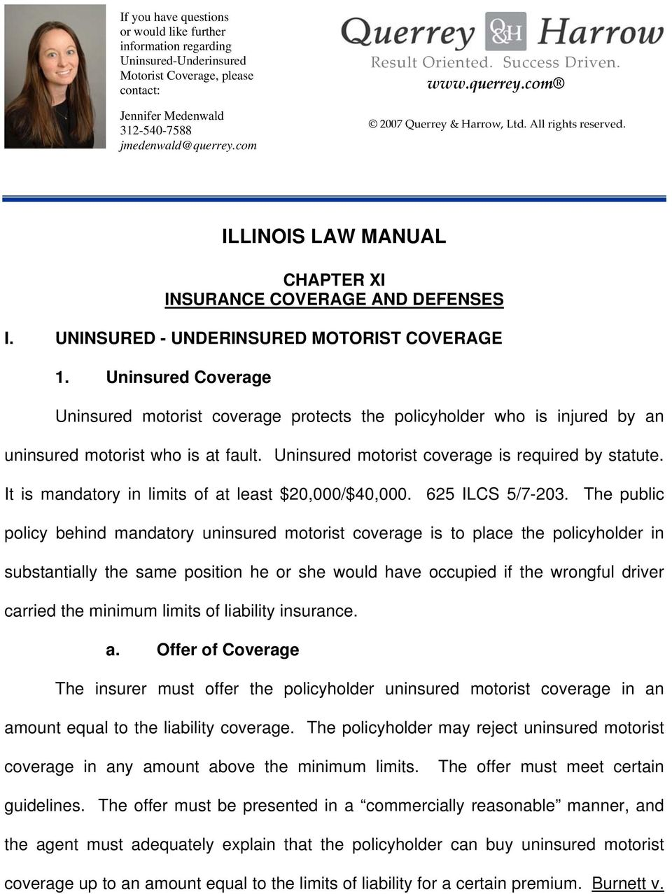 Uninsured Coverage Uninsured motorist coverage protects the policyholder who is injured by an uninsured motorist who is at fault. Uninsured motorist coverage is required by statute.