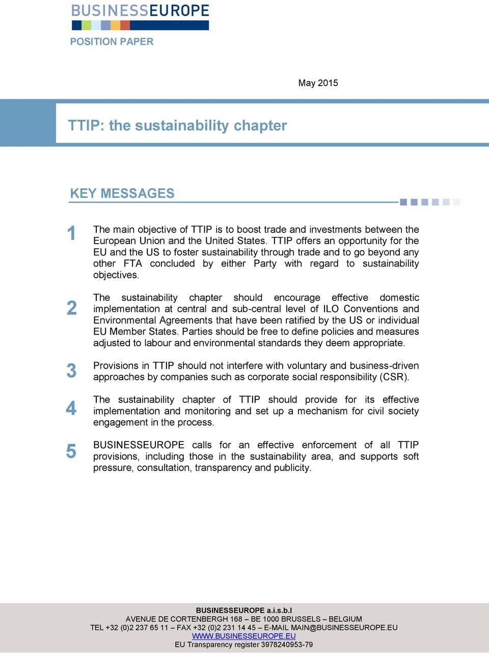 TTIP offers an opportunity for the EU and the US to foster sustainability through trade and to go beyond any other FTA concluded by either Party with regard to sustainability objectives.