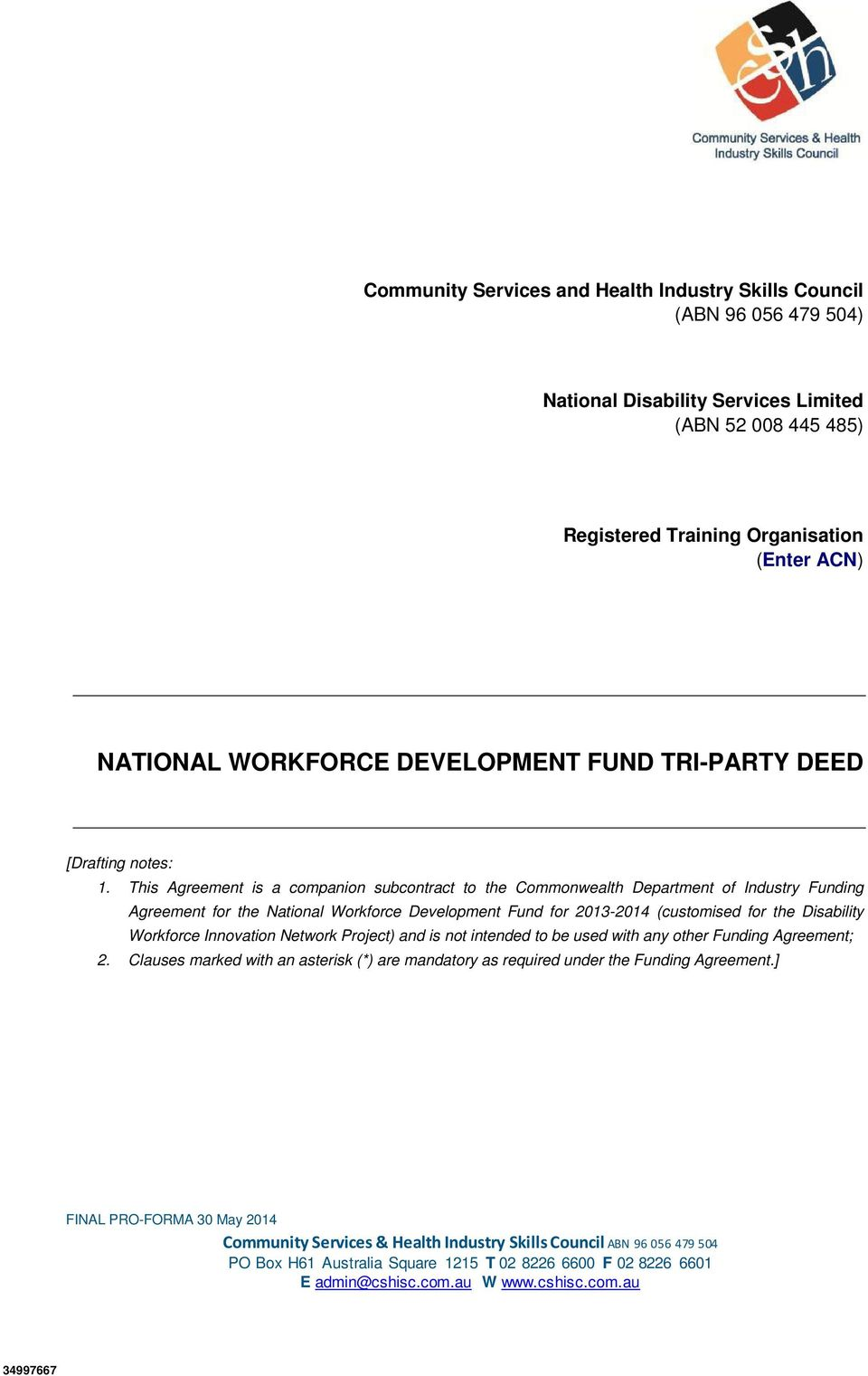 This Agreement is a companion subcontract to the Commonwealth Department of Industry Funding Agreement for the National Workforce Development Fund for 2013-2014 (customised for the Disability