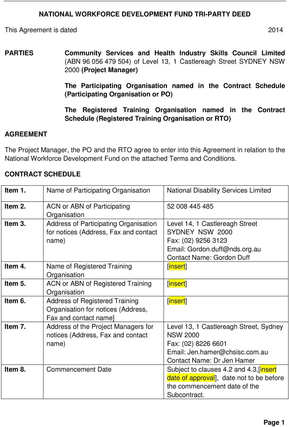 Schedule (Registered Training Organisation or RTO) AGREEMENT The Project Manager, the PO and the RTO agree to enter into this Agreement in relation to the National Workforce Development Fund on the