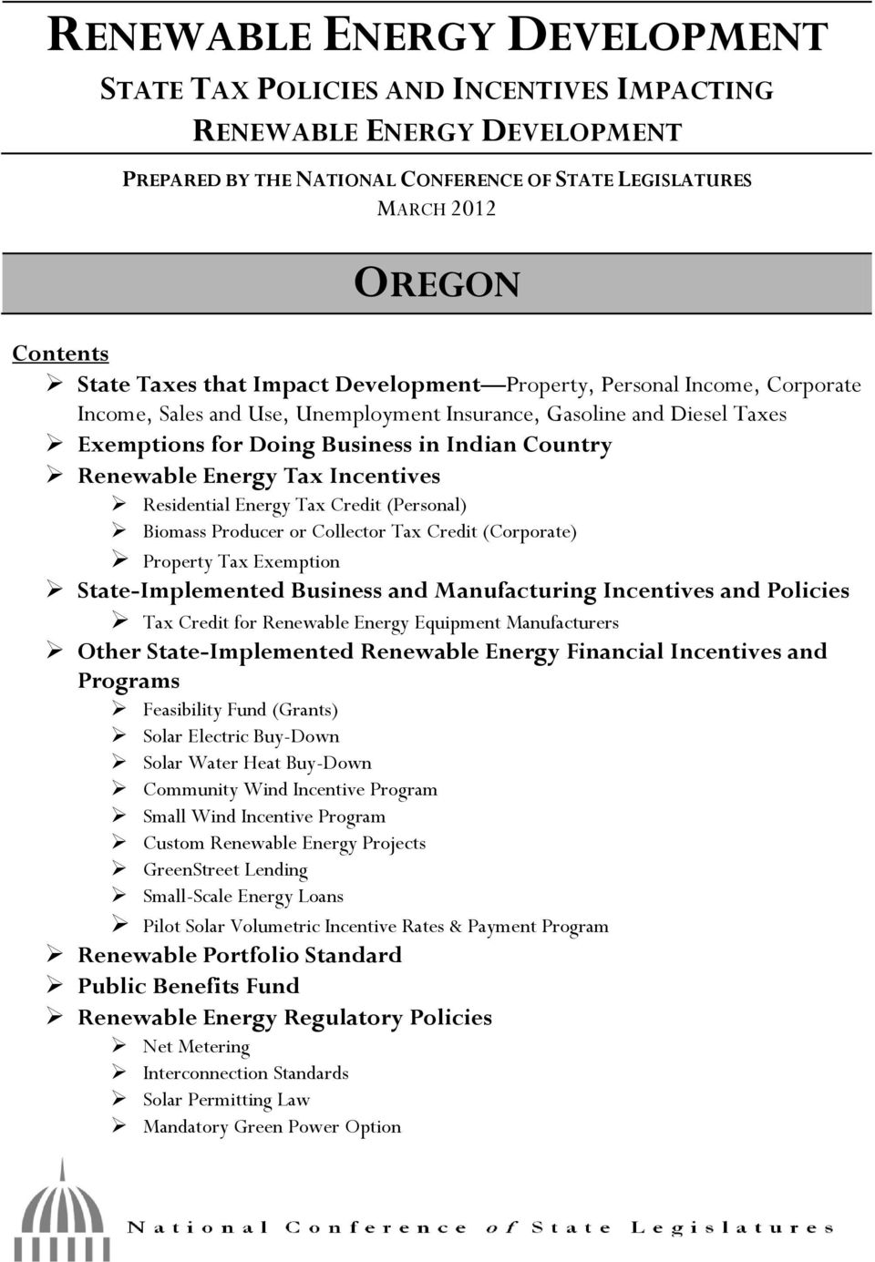 Tax Incentives Residential Energy Tax Credit (Personal) Biomass Producer or Collector Tax Credit (Corporate) Property Tax Exemption State-Implemented Business and Manufacturing Incentives and