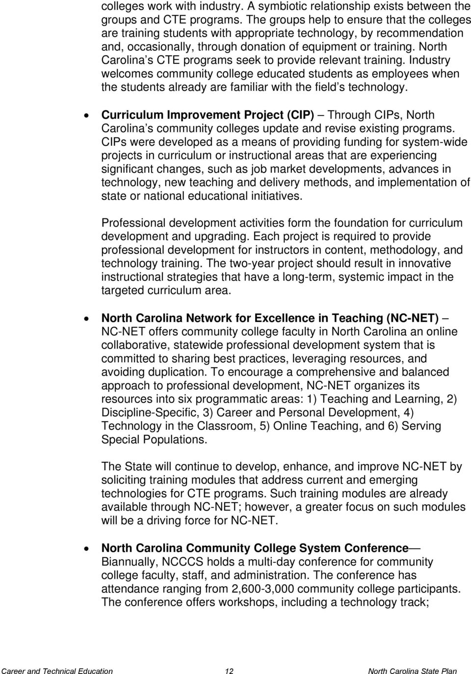 North Carolina s CTE programs seek to provide relevant training. Industry welcomes community college educated students as employees when the students already are familiar with the field s technology.