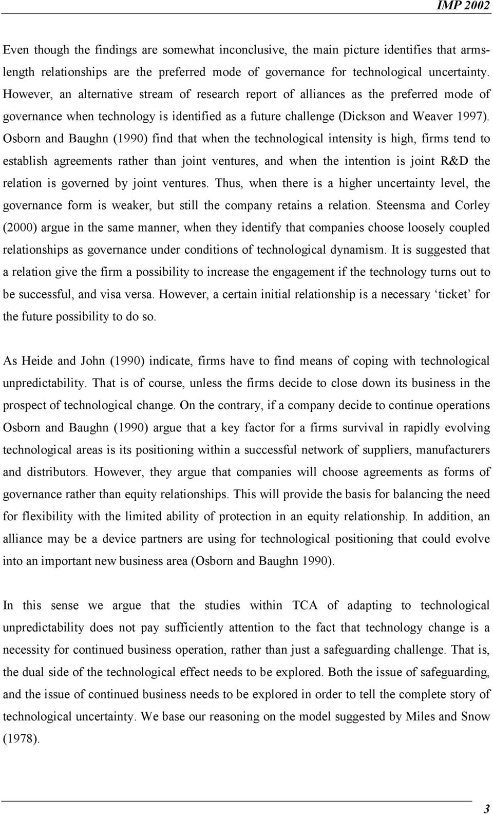 Osborn and Baughn (1990) find that when the technological intensity is high, firms tend to establish agreements rather than joint ventures, and when the intention is joint R&D the relation is