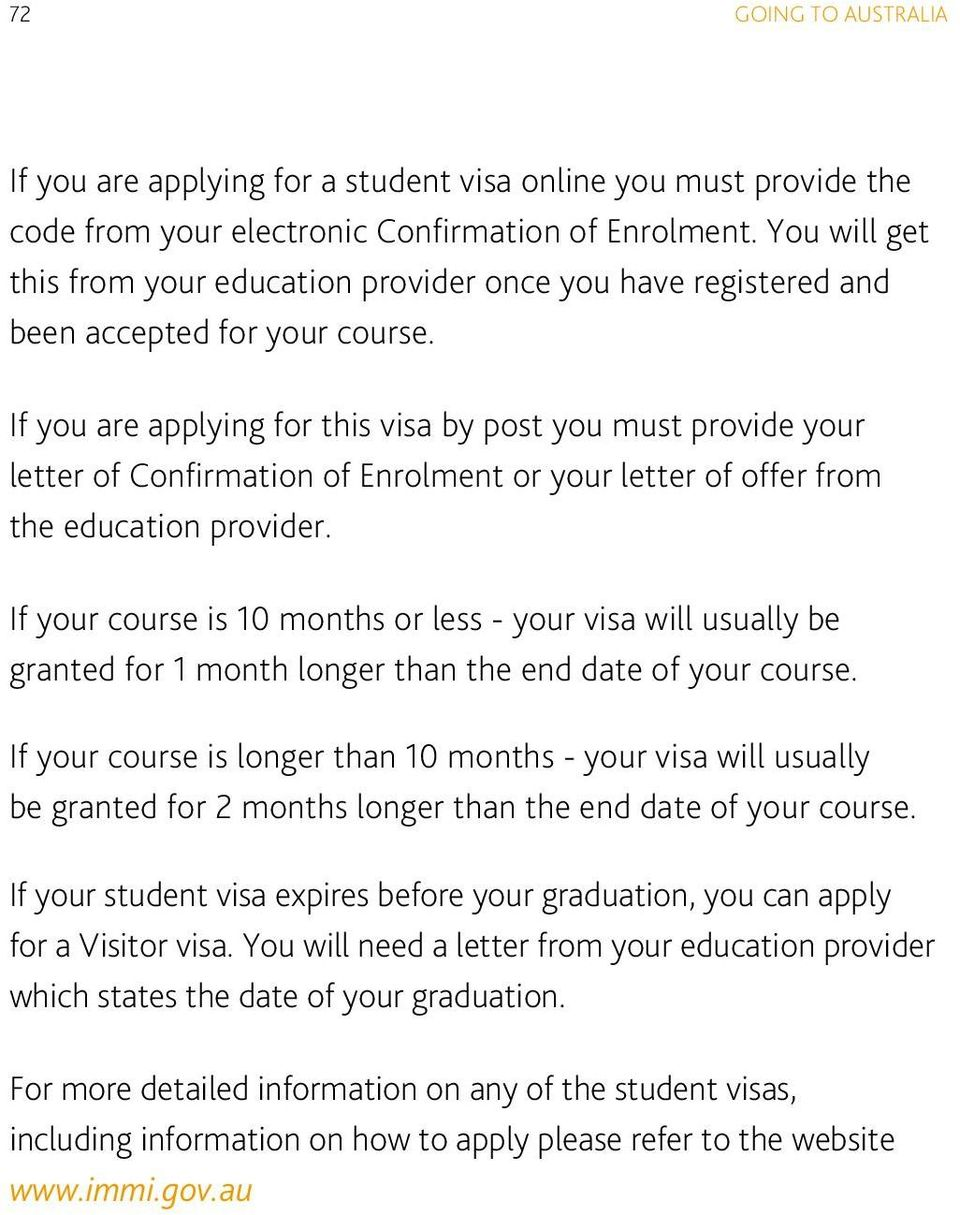 If you are applying for this visa by post you must provide your letter of Confirmation of Enrolment or your letter of offer from the education provider.