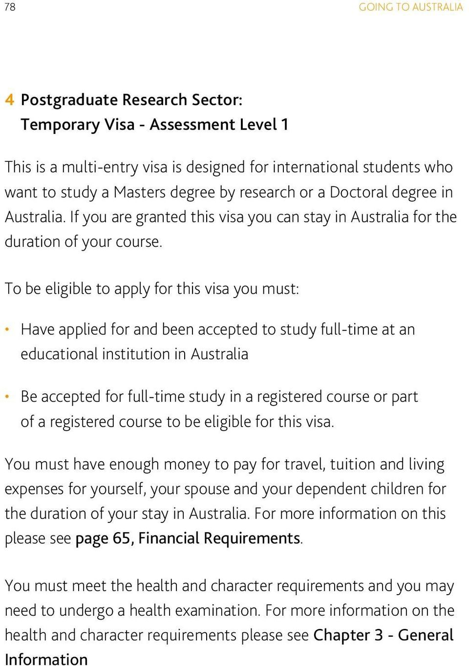 To be eligible to apply for this visa you must: Have applied for and been accepted to study full-time at an educational institution in Australia Be accepted for full-time study in a registered course
