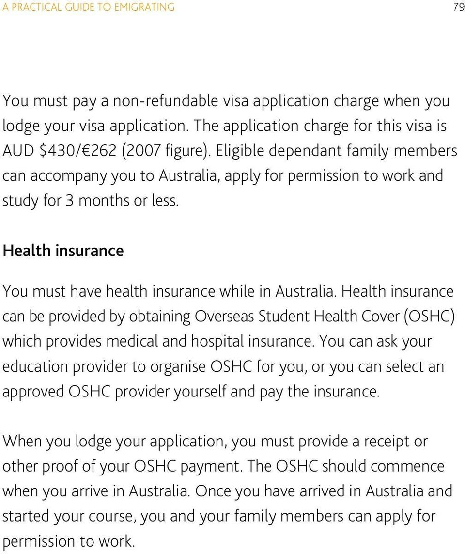 Health insurance can be provided by obtaining Overseas Student Health Cover (OSHC) which provides medical and hospital insurance.