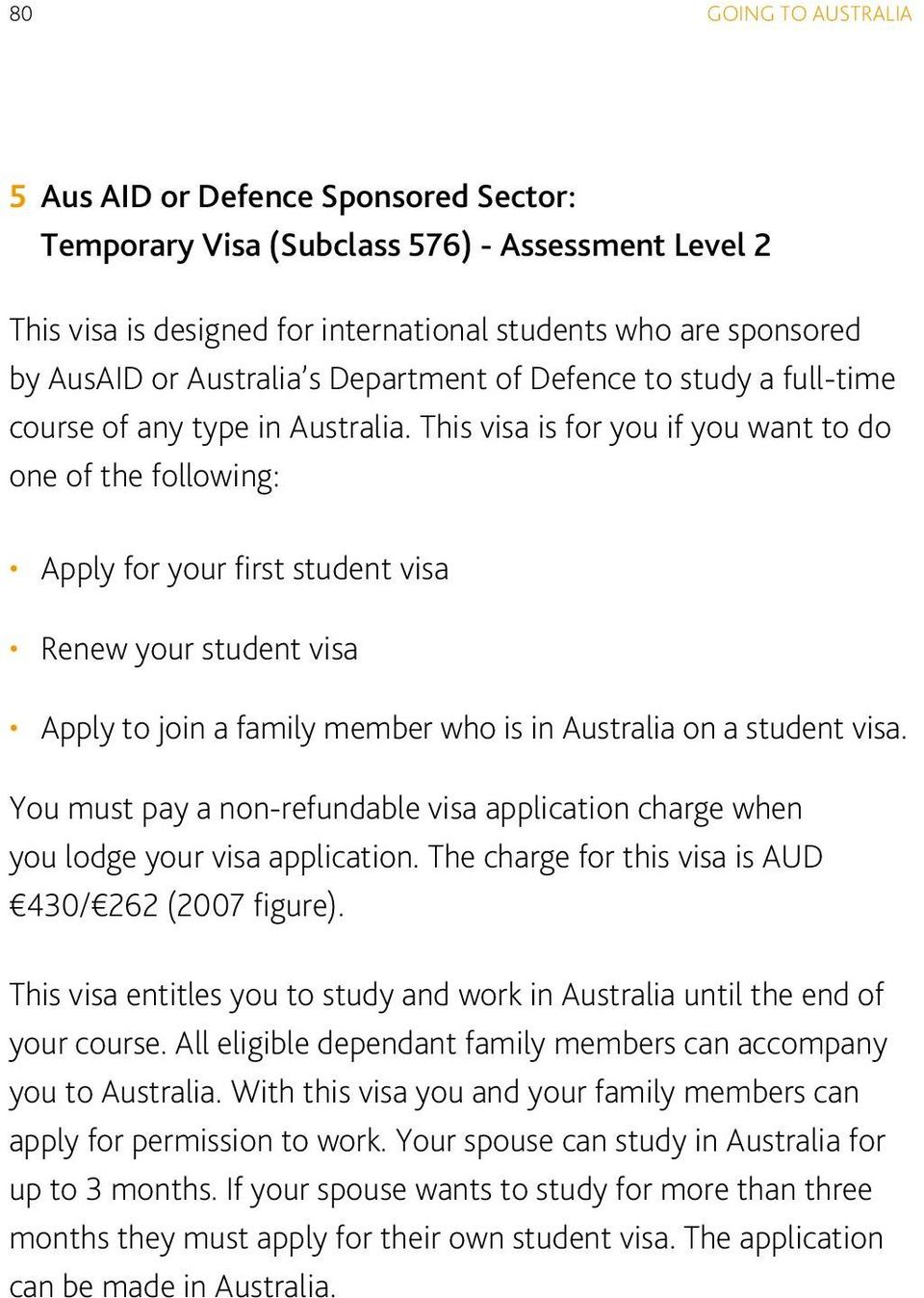 This visa is for you if you want to do one of the following: Apply for your first student visa Renew your student visa Apply to join a family member who is in Australia on a student visa.