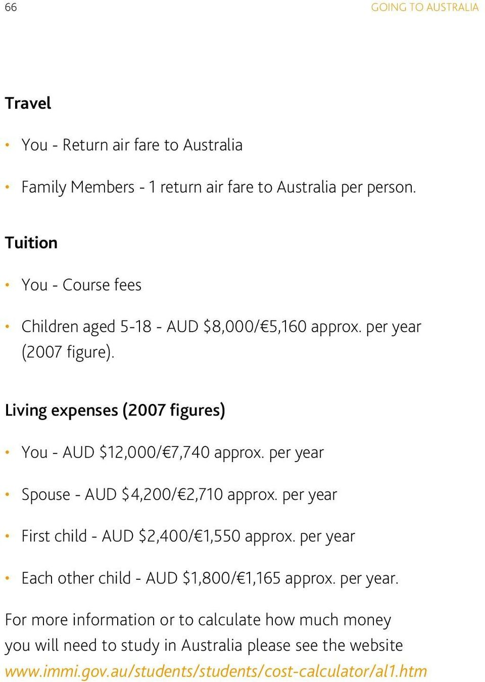 Living expenses (2007 figures) You - AUD $12,000/ 7,740 approx. per year Spouse - AUD $4,200/ 2,710 approx.