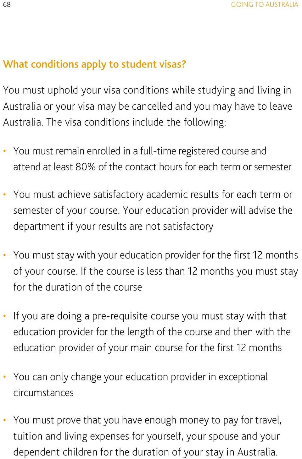The visa conditions include the following: You must remain enrolled in a full-time registered course and attend at least 80% of the contact hours for each term or semester You must achieve