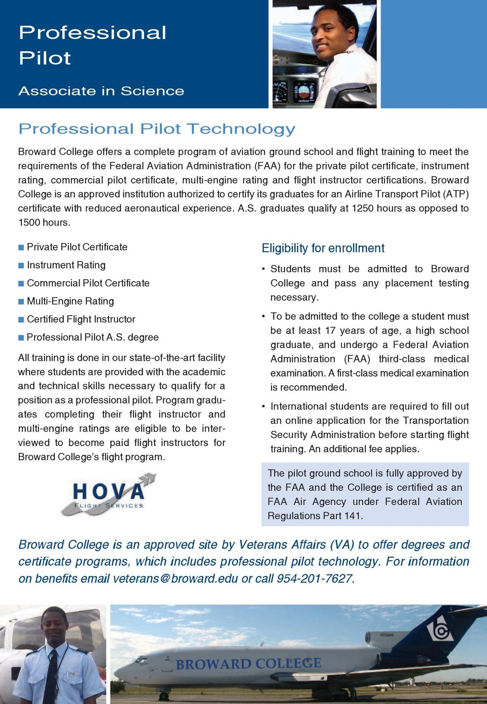 Broward College is an approved institution authorized to certify its graduates for an Airline transport pilot (Atp) certificate with reduced aeronautical experience. A.S.