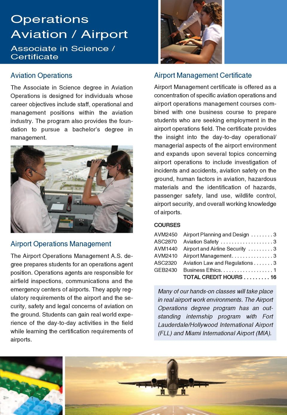 Airport operations management the Airport operations management A.S. degree prepares students for an operations agent position.