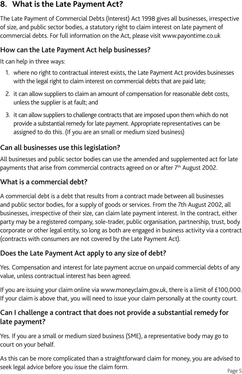 For full information on the Act, please visit www.payontime.co.uk How can the Late Payment Act help businesses? It can help in three ways: 1.