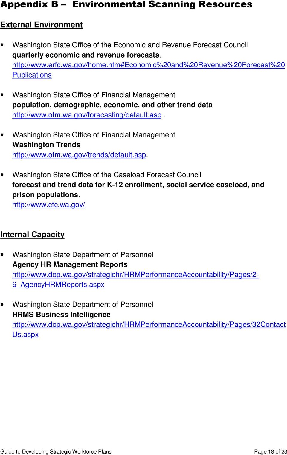 gov/forecasting/default.asp. Washington State Office of Financial Management Washington Trends http://www.ofm.wa.gov/trends/default.asp. Washington State Office of the Caseload Forecast Council forecast and trend data for K-12 enrollment, social service caseload, and prison populations.