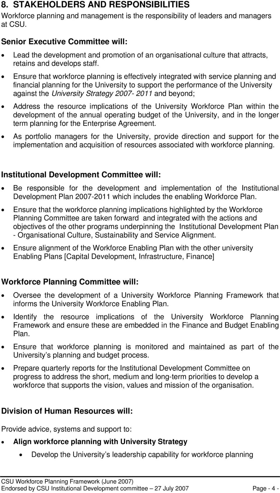 Ensure that workforce planning is effectively integrated with service planning and financial planning for the University to support the performance of the University against the University Strategy