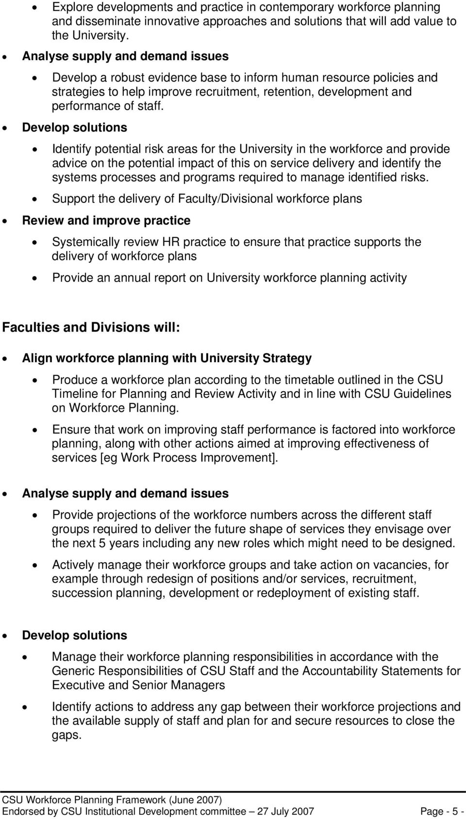 Develop solutions Identify potential risk areas for the University in the workforce and provide advice on the potential impact of this on service delivery and identify the systems processes and