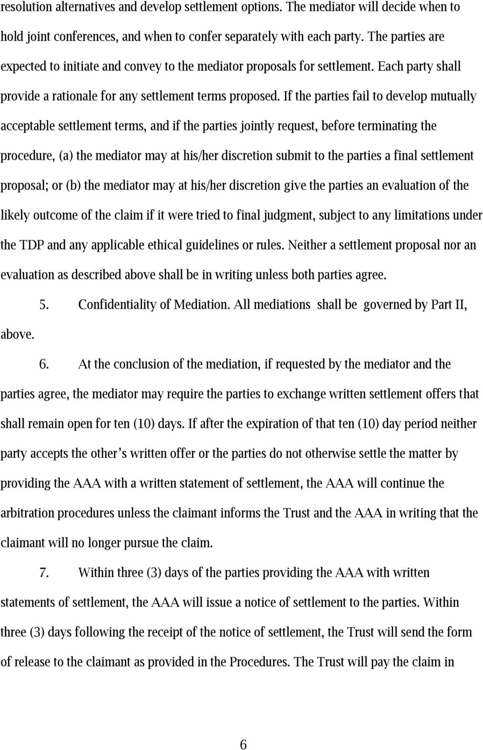 If the parties fail to develop mutually acceptable settlement terms, and if the parties jointly request, before terminating the procedure, (a) the mediator may at his/her discretion submit to the