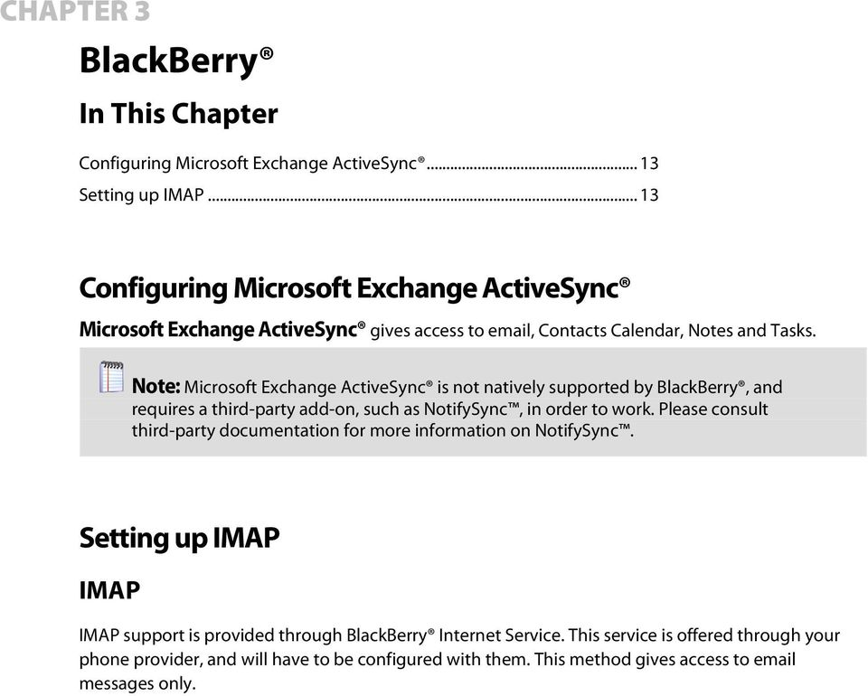 Note: Microsoft Exchange ActiveSync is not natively supported by BlackBerry, and requires a third-party add-on, such as NotifySync, in order to work.