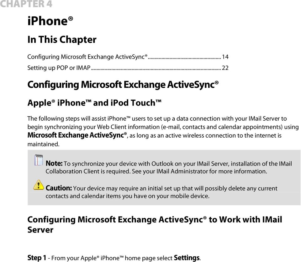 Web Client information (e-mail, contacts and calendar appointments) using Microsoft Exchange ActiveSync, as long as an active wireless connection to the internet is maintained.