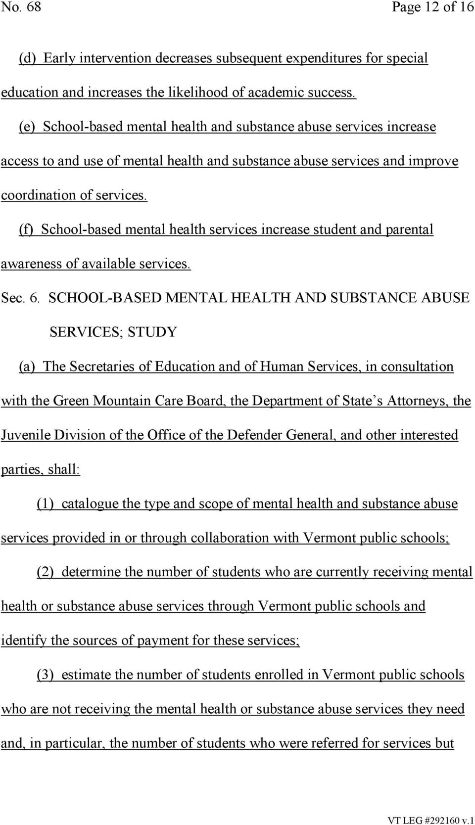 (f) School-based mental health services increase student and parental awareness of available services. Sec. 6.