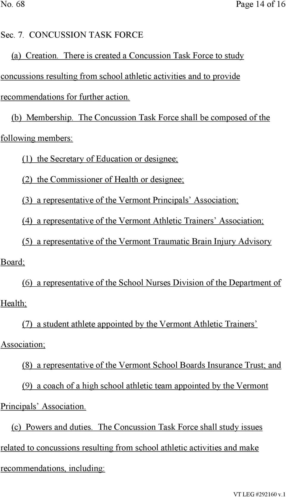 The Concussion Task Force shall be composed of the following members: (1) the Secretary of Education or designee; (2) the Commissioner of Health or designee; (3) a representative of the Vermont