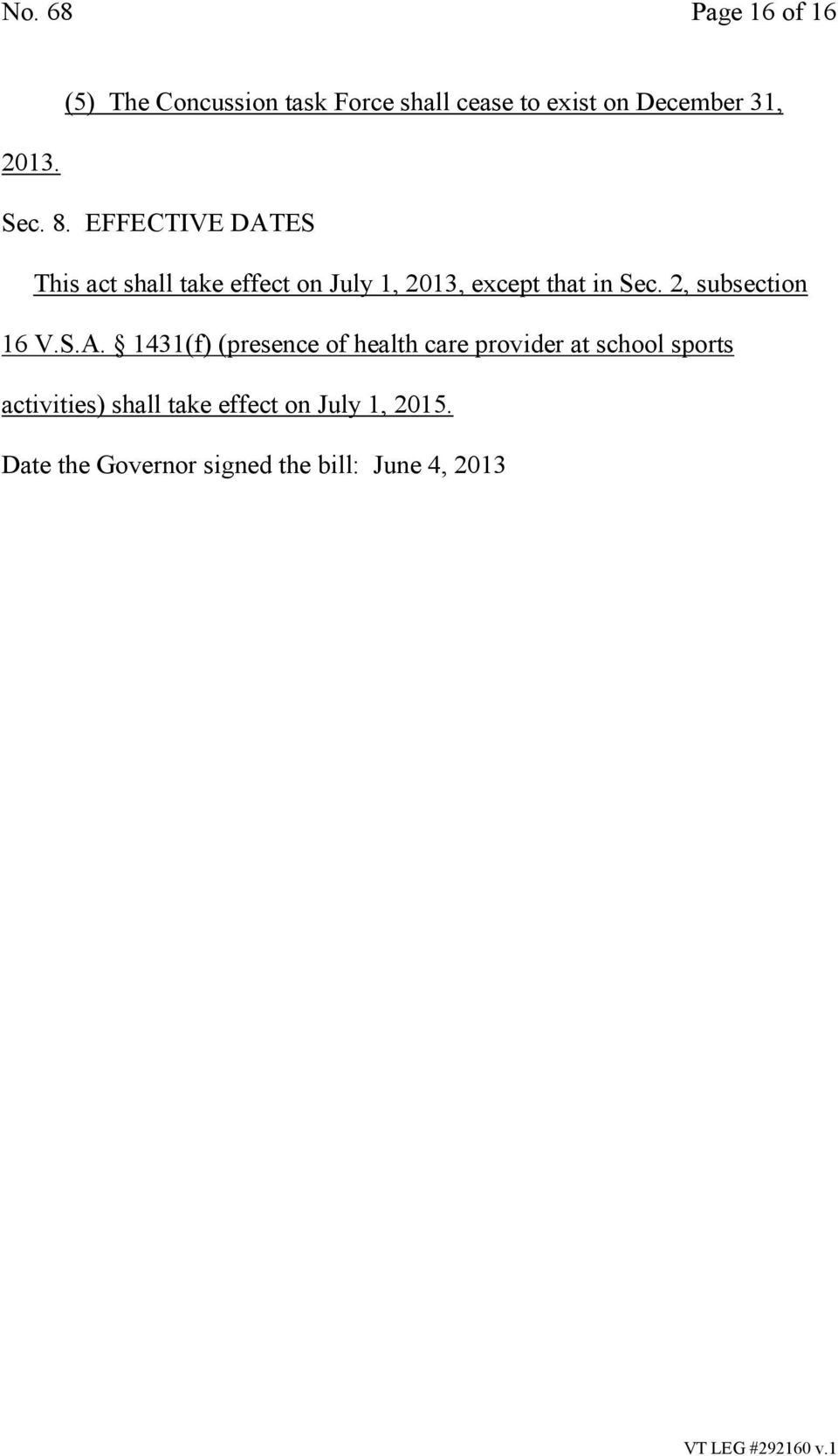 EFFECTIVE DATES This act shall take effect on July 1, 2013, except that in Sec.