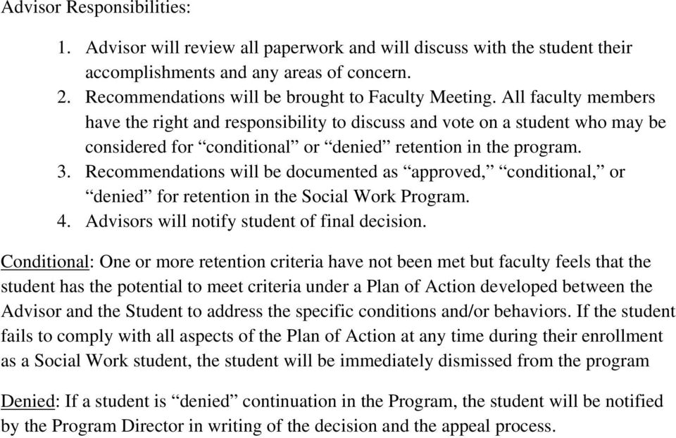 Recommendations will be documented as approved, conditional, or denied for retention in the Social Work Program. 4. Advisors will notify student of final decision.