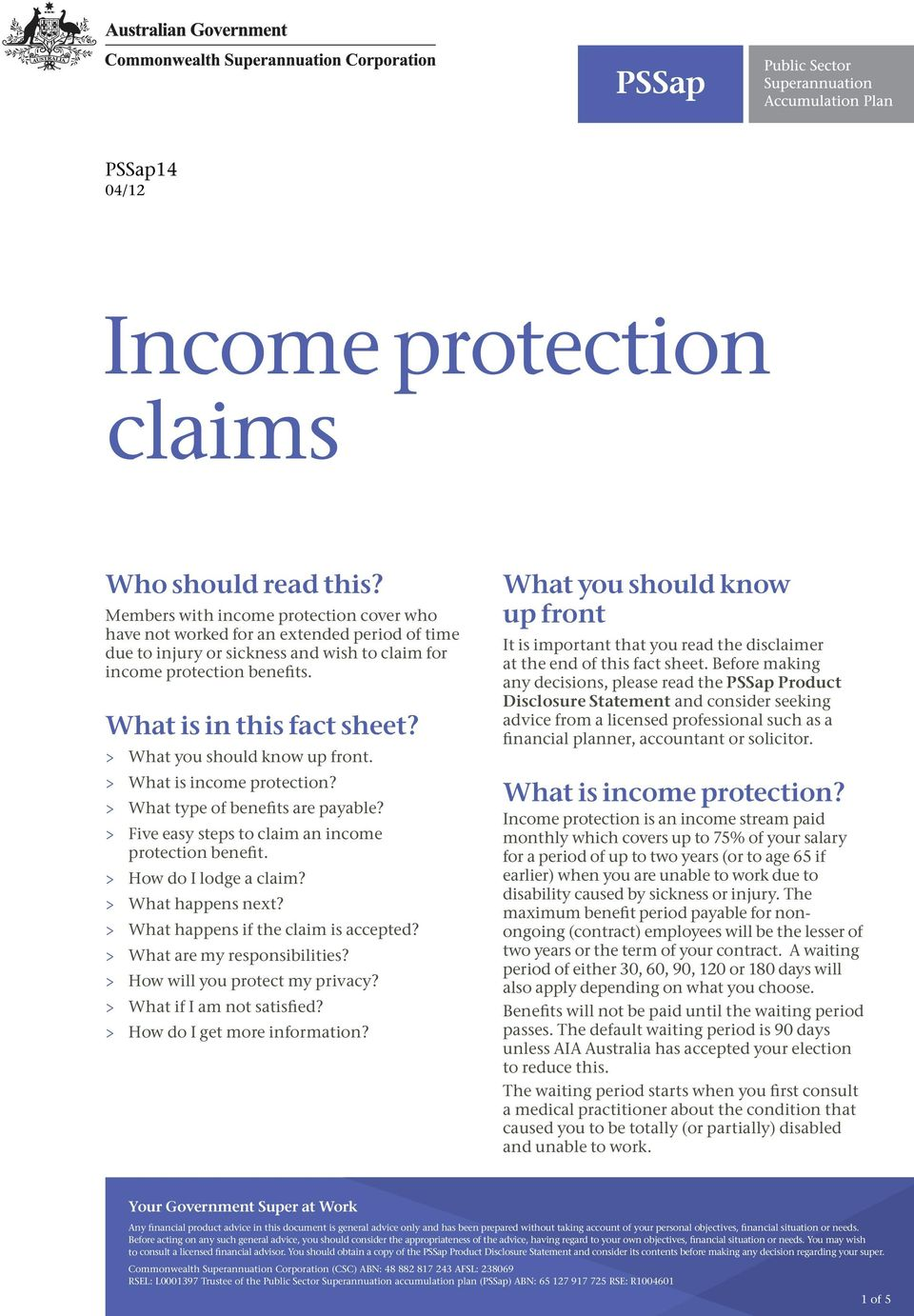 > > What you should know up front. > > What is income protection? > > What type of benefits are payable? > > Five easy steps to claim an income protection benefit. > > How do I lodge a claim?