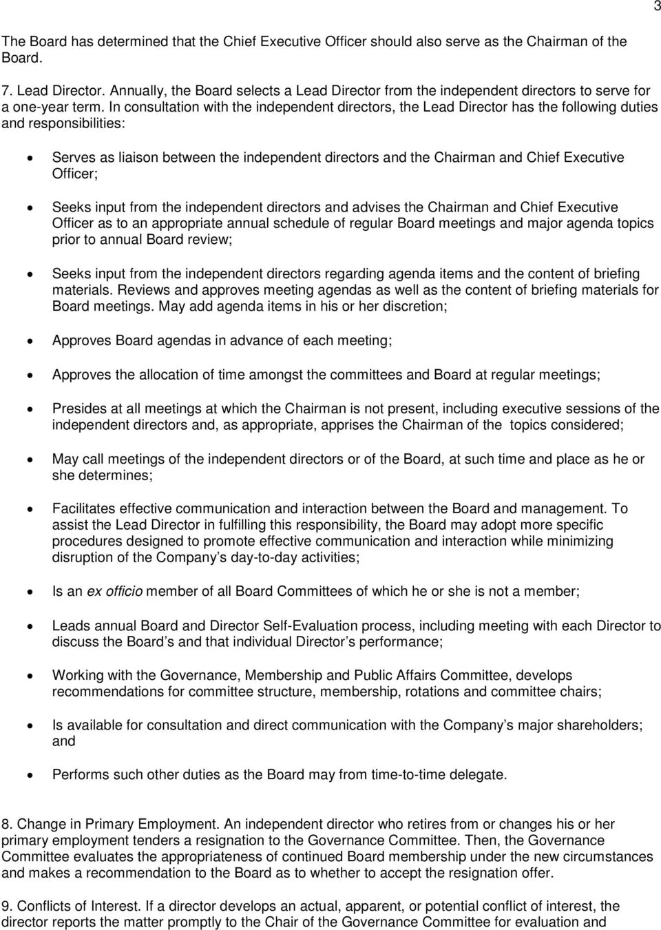 In consultation with the independent directors, the Lead Director has the following duties and responsibilities: Serves as liaison between the independent directors and the Chairman and Chief