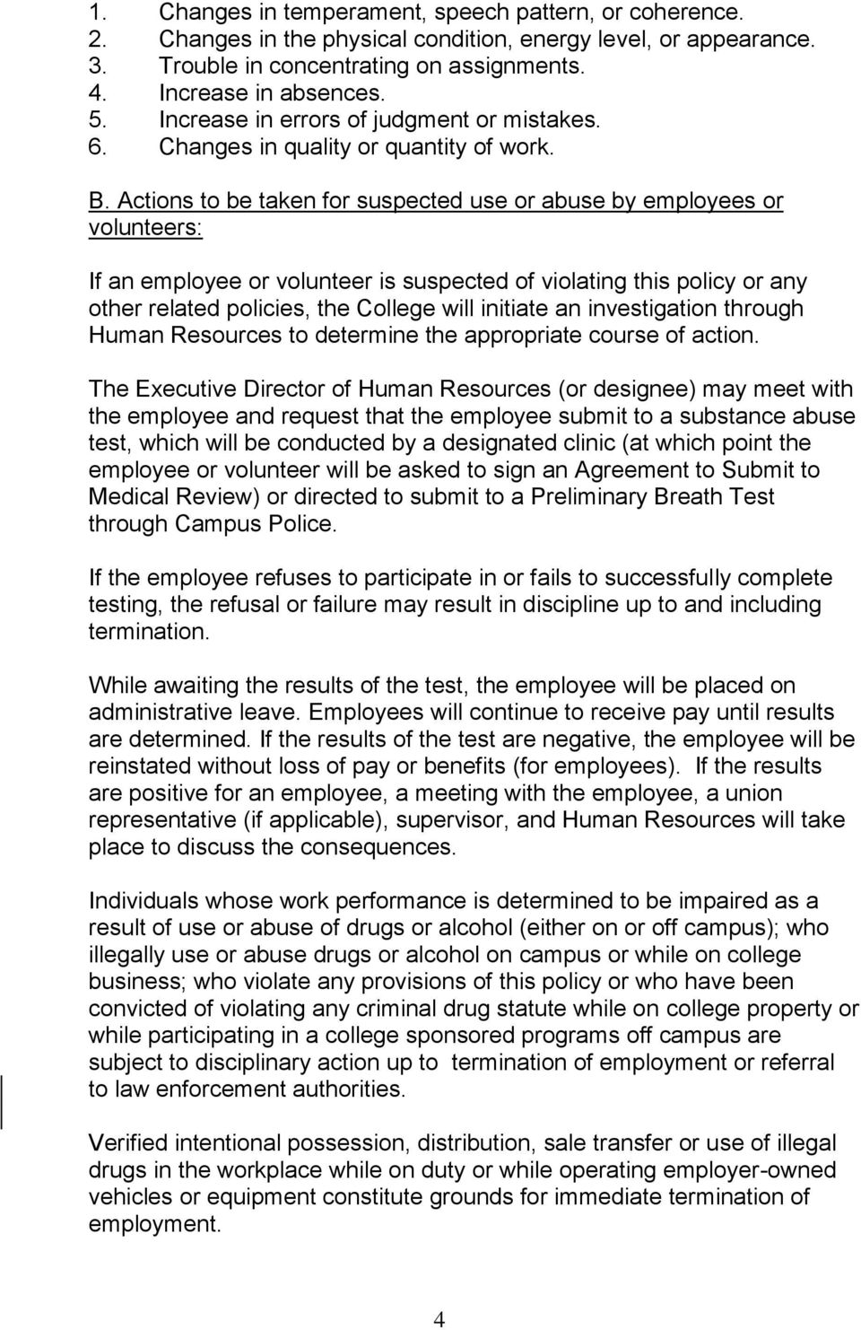 Actions to be taken for suspected use or abuse by employees or volunteers: If an employee or volunteer is suspected of violating this policy or any other related policies, the College will initiate