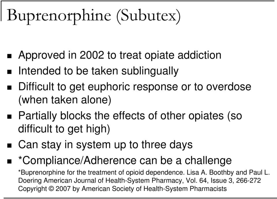 three days *Compliance/Adherence can be a challenge *Buprenorphine for the treatment of opioid dependence. Lisa A. Boothby and Paul L.