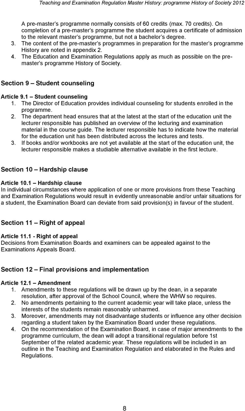 The content of the pre-master s programmes in preparation for the master s programme History are noted in appendix 2. 4.