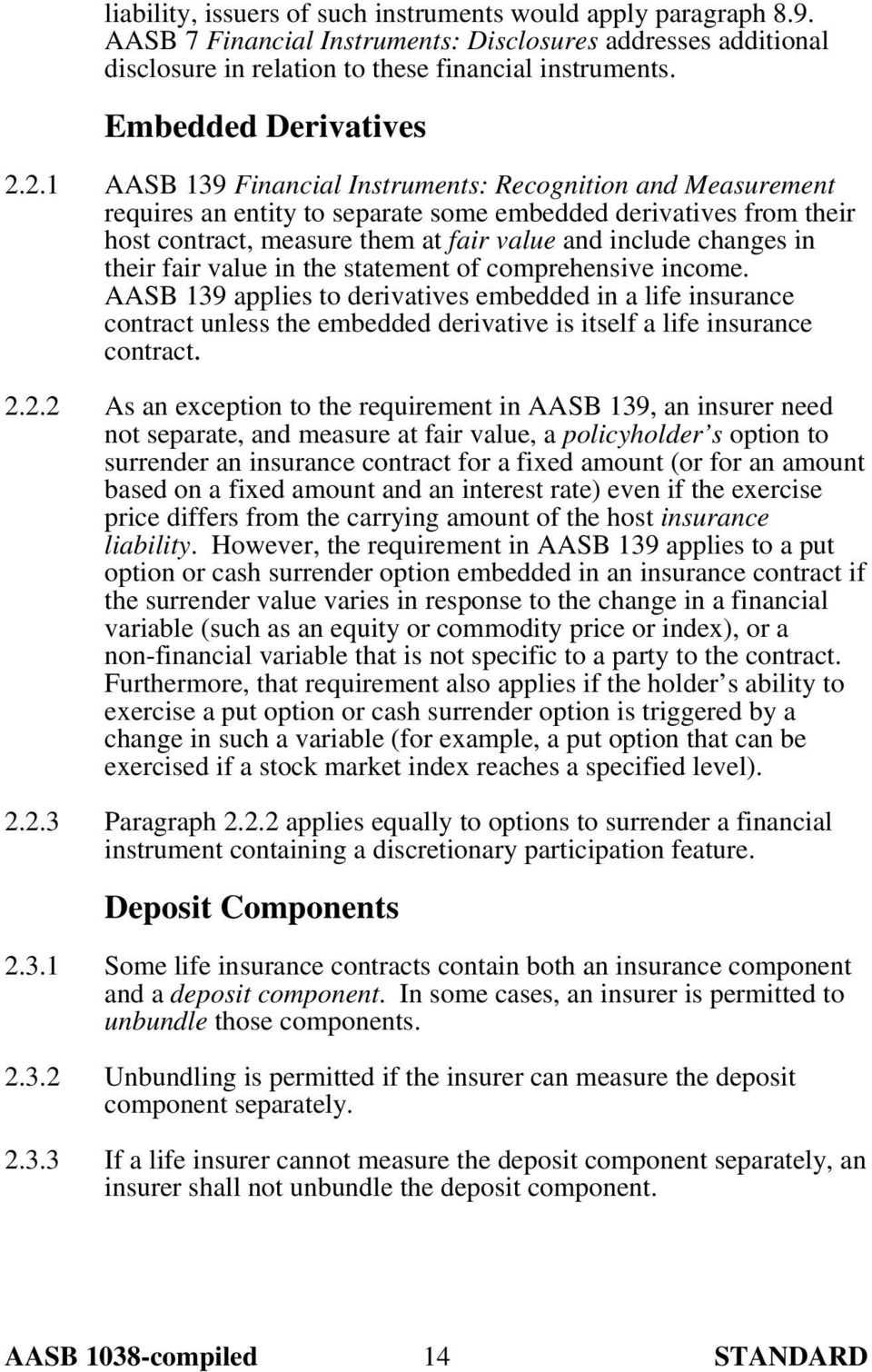 2.1 AASB 139 Financial Instruments: Recognition and Measurement requires an entity to separate some embedded derivatives from their host contract, measure them at fair value and include changes in