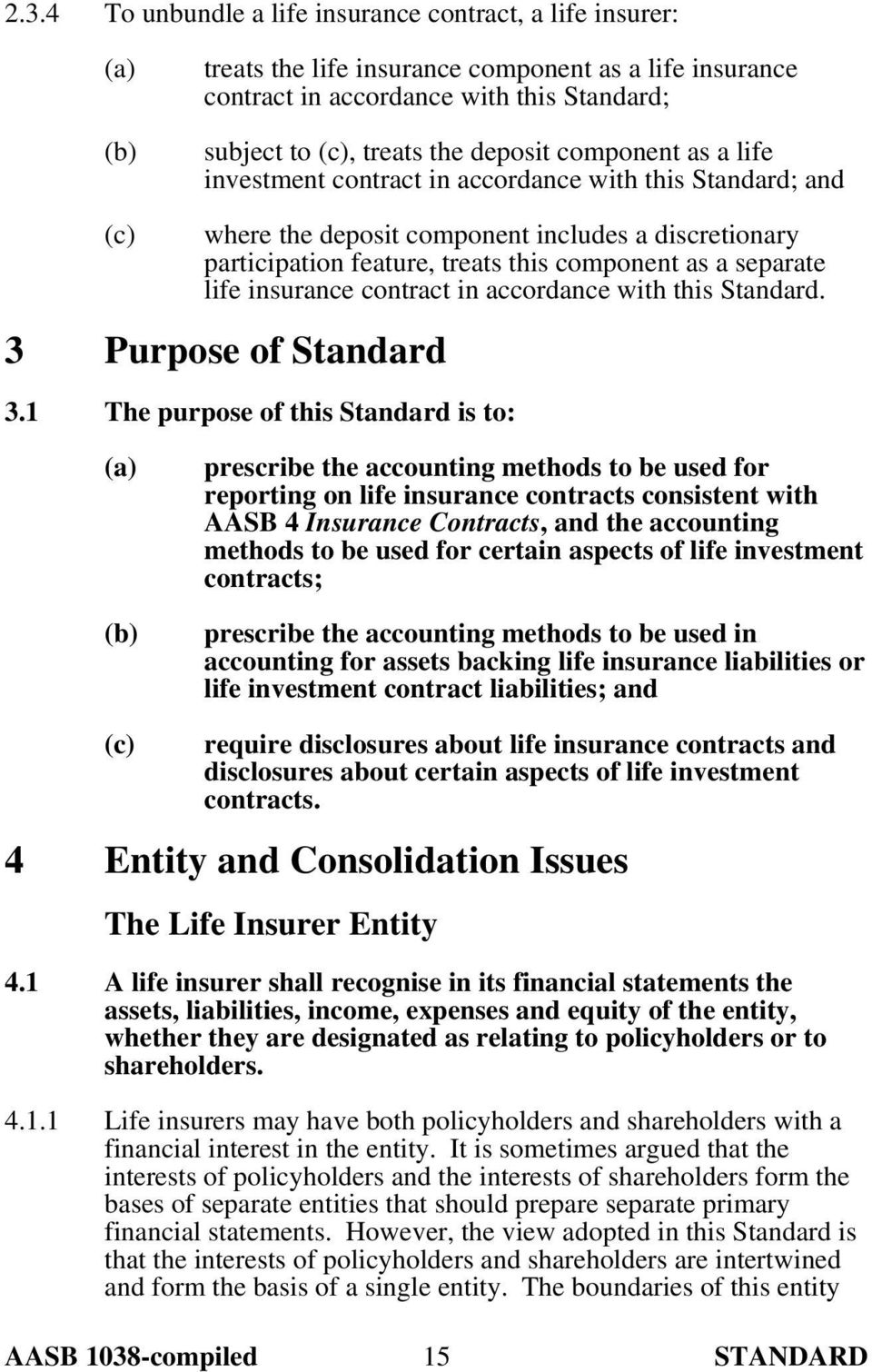 insurance contract in accordance with this Standard. 3 Purpose of Standard 3.