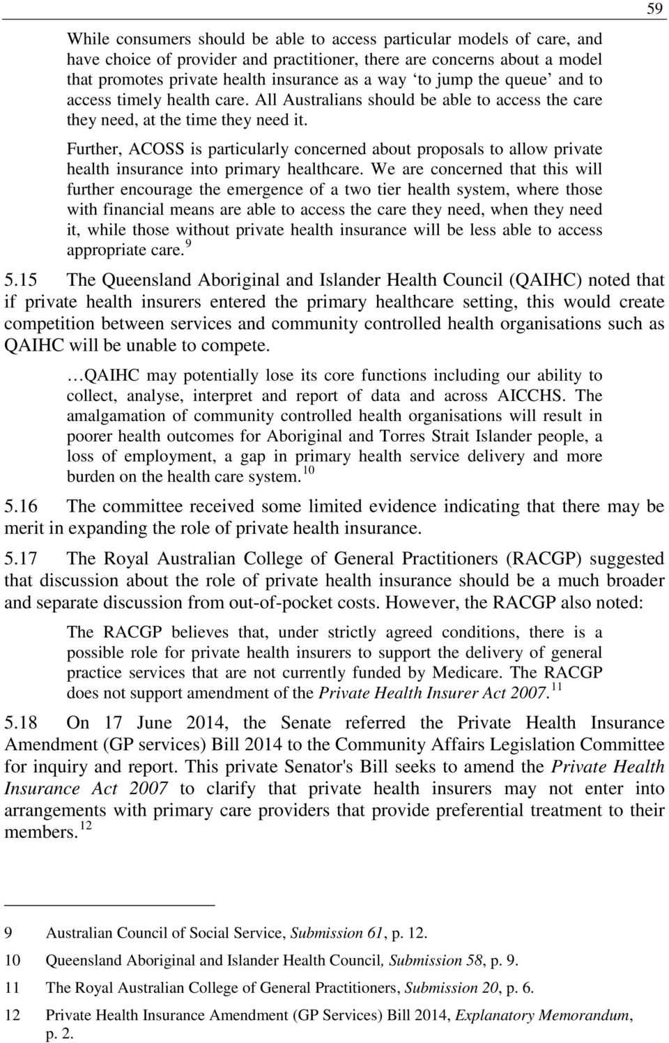 Further, ACOSS is particularly concerned about proposals to allow private health insurance into primary healthcare.