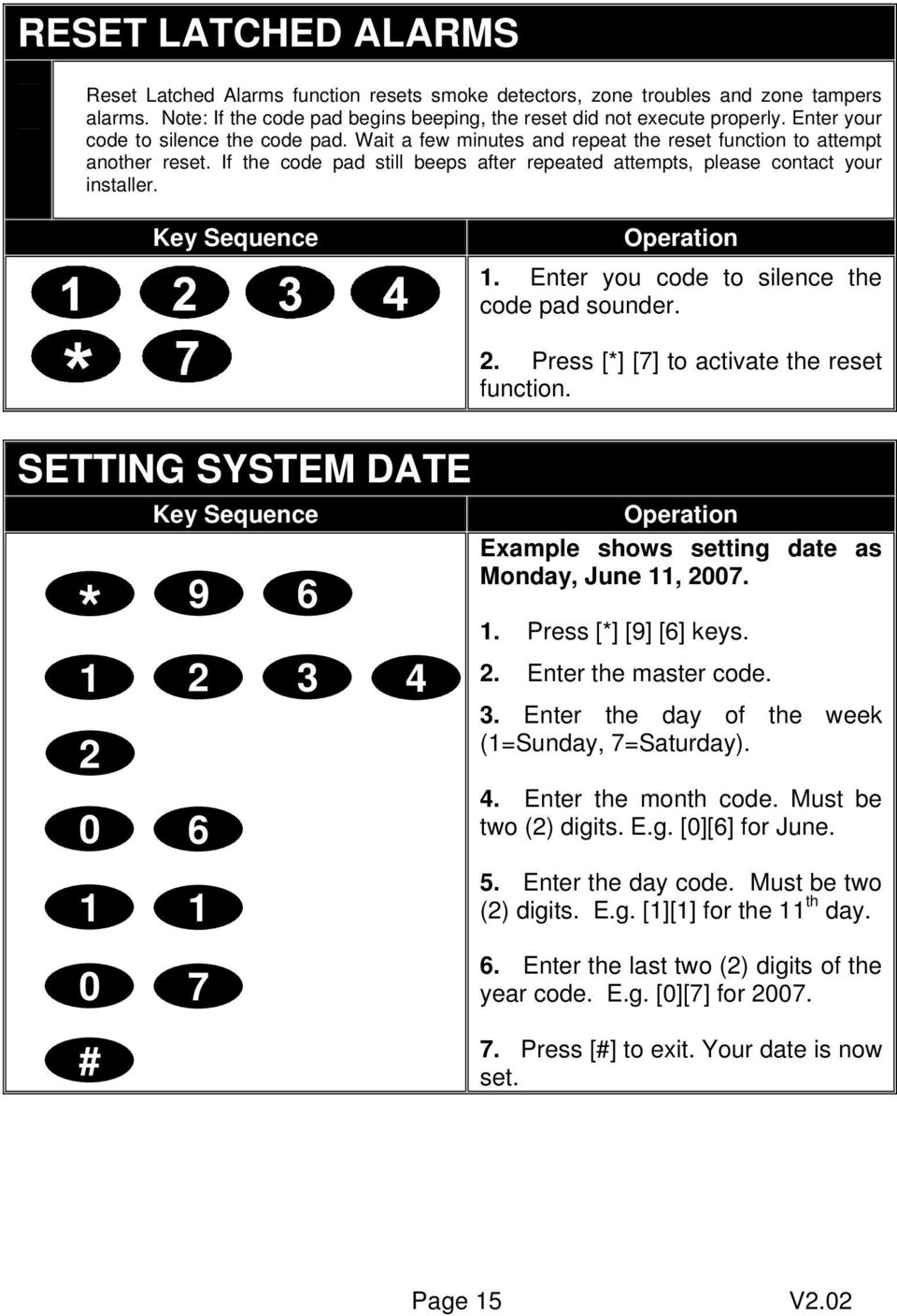 1. Enter you code to silence the code pad sounder. 2. Press [*] [7] to activate the reset function. SETTING SYSTEM DATE * 1 2 0 6 9 6 2 3 4 Example shows setting date as Monday, June 11, 2007. 1. Press [*] [9] [6] keys.