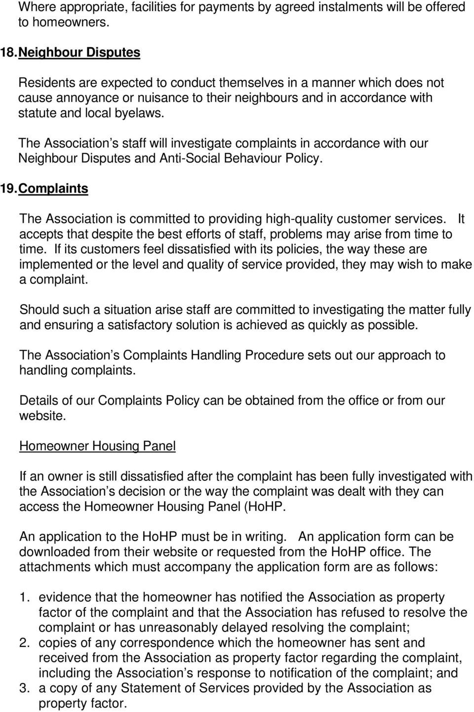The Association s staff will investigate complaints in accordance with our Neighbour Disputes and Anti-Social Behaviour Policy. 19.