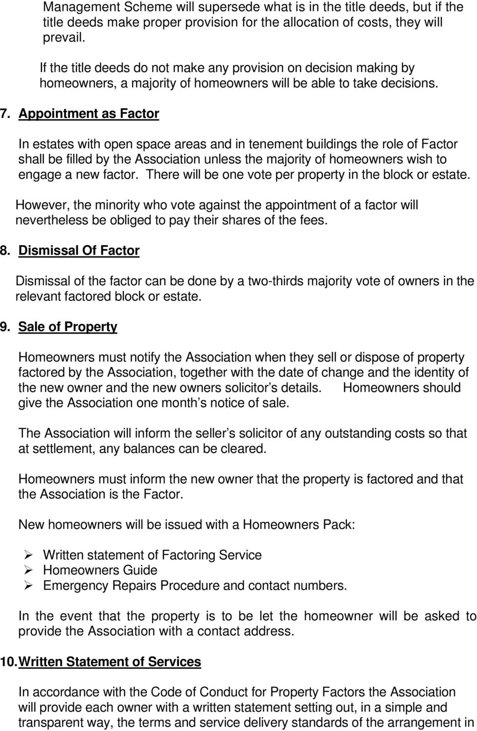 Appointment as Factor In estates with open space areas and in tenement buildings the role of Factor shall be filled by the Association unless the majority of homeowners wish to engage a new factor.