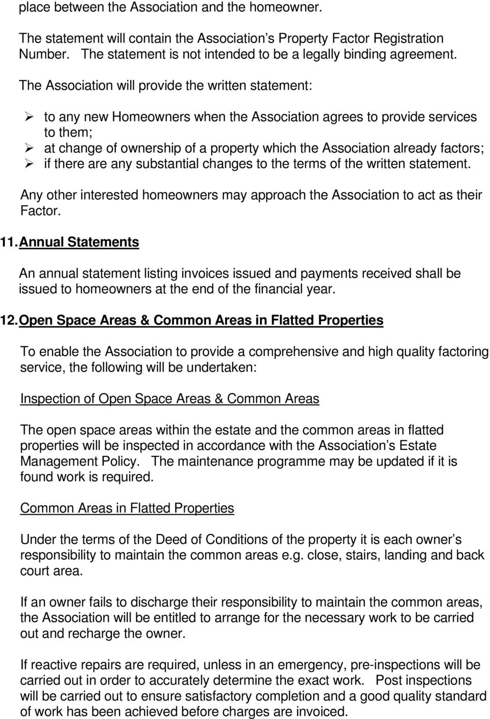 factors; if there are any substantial changes to the terms of the written statement. Any other interested homeowners may approach the Association to act as their Factor. 11.