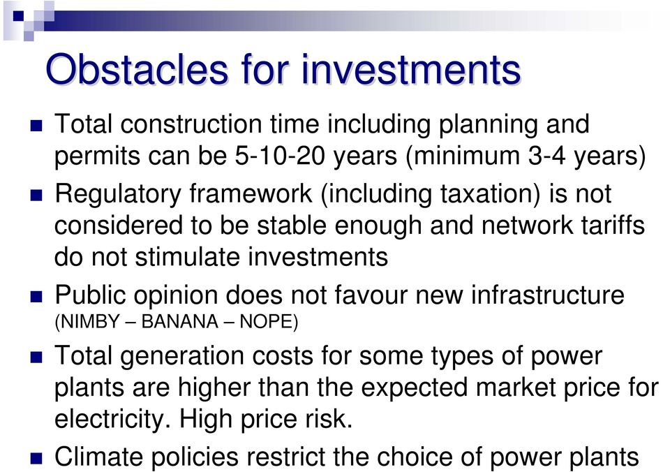 investments Public opinion does not favour new infrastructure (NIMBY BANANA NOPE) Total generation costs for some types of
