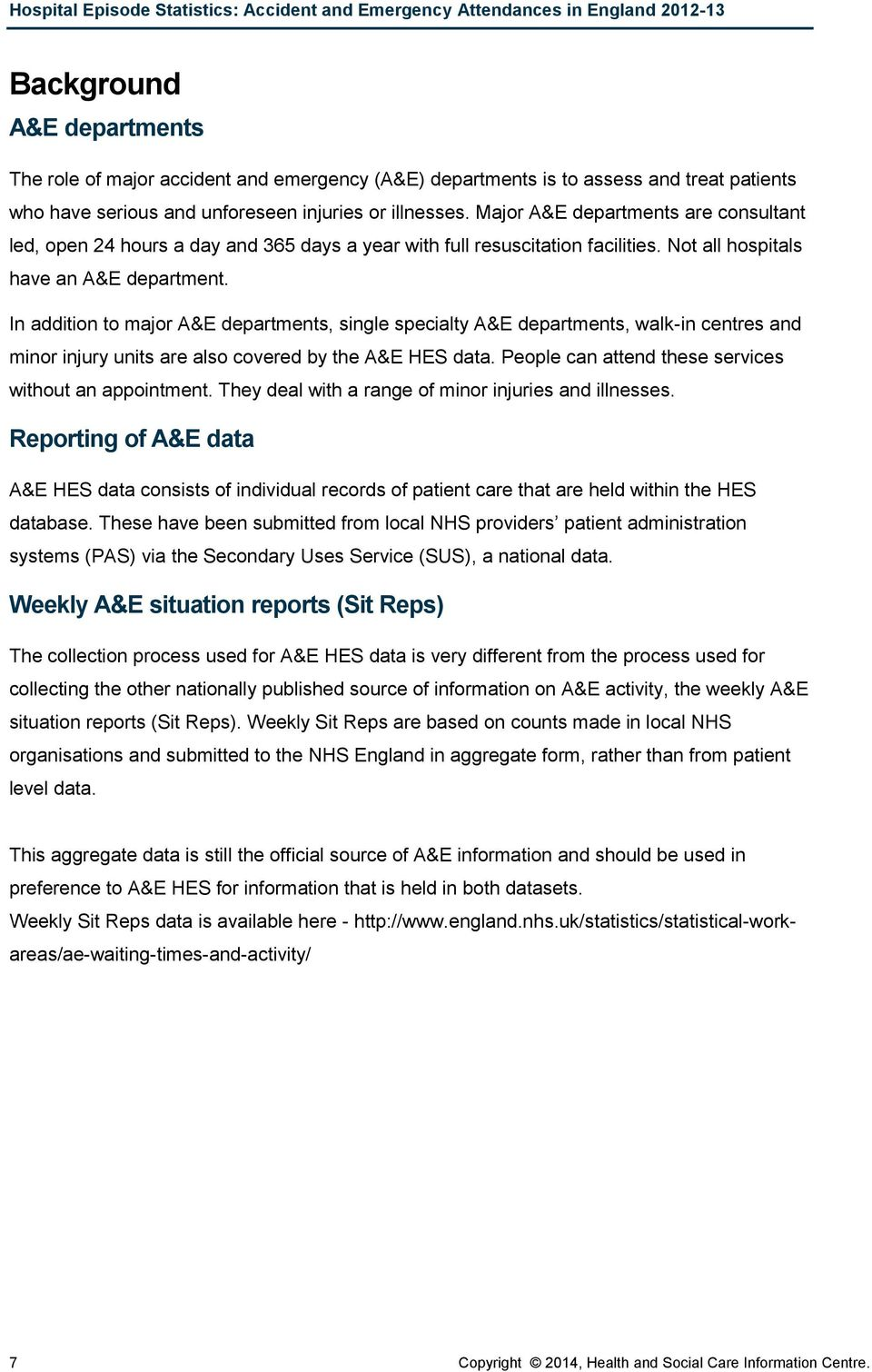 In addition to major A&E departments, single specialty A&E departments, walk-in centres and minor injury units are also covered by the A&E HES data.