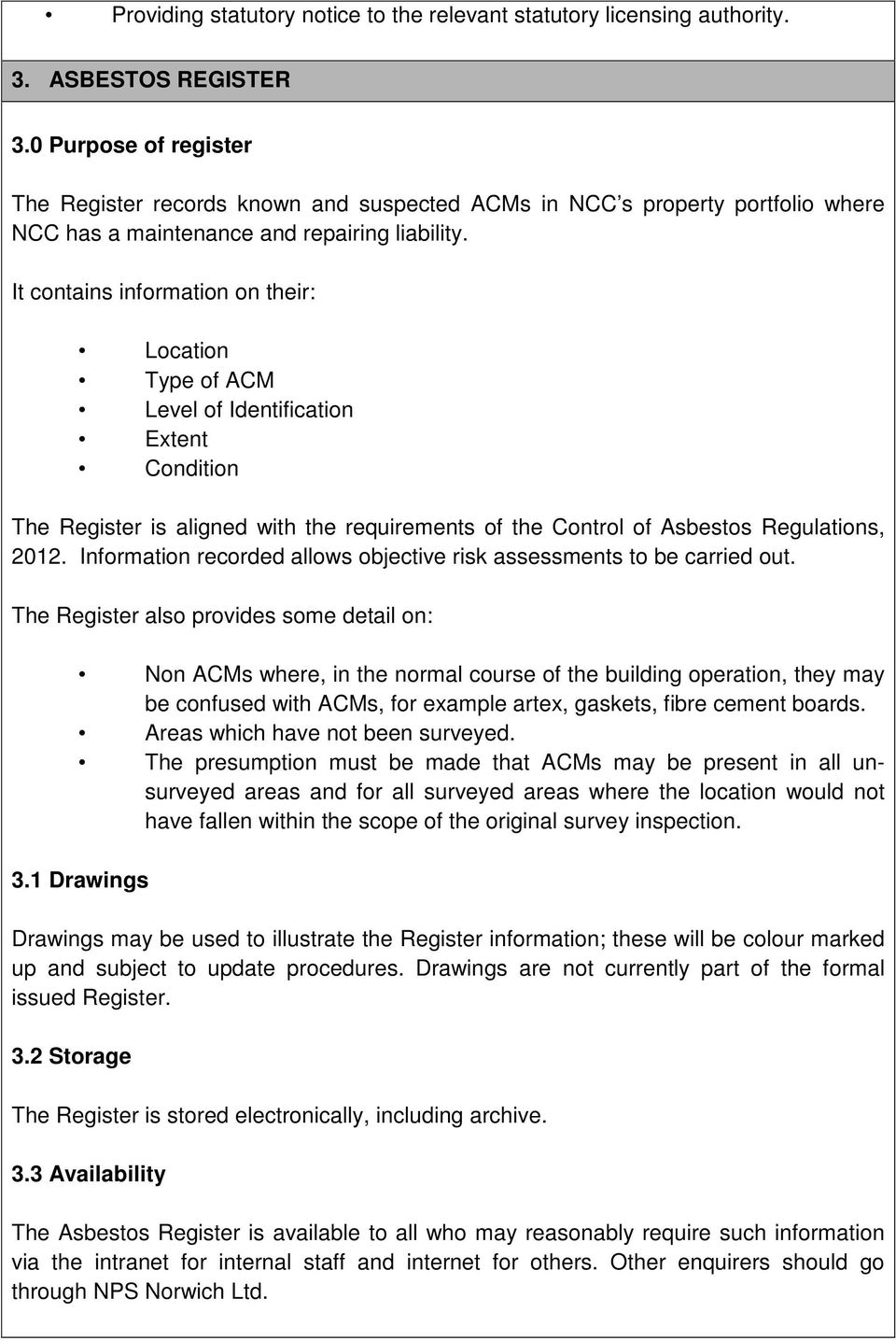 It contains information on their: Location Type of ACM Level of Identification Extent Condition The Register is aligned with the requirements of the Control of Asbestos Regulations, 2012.