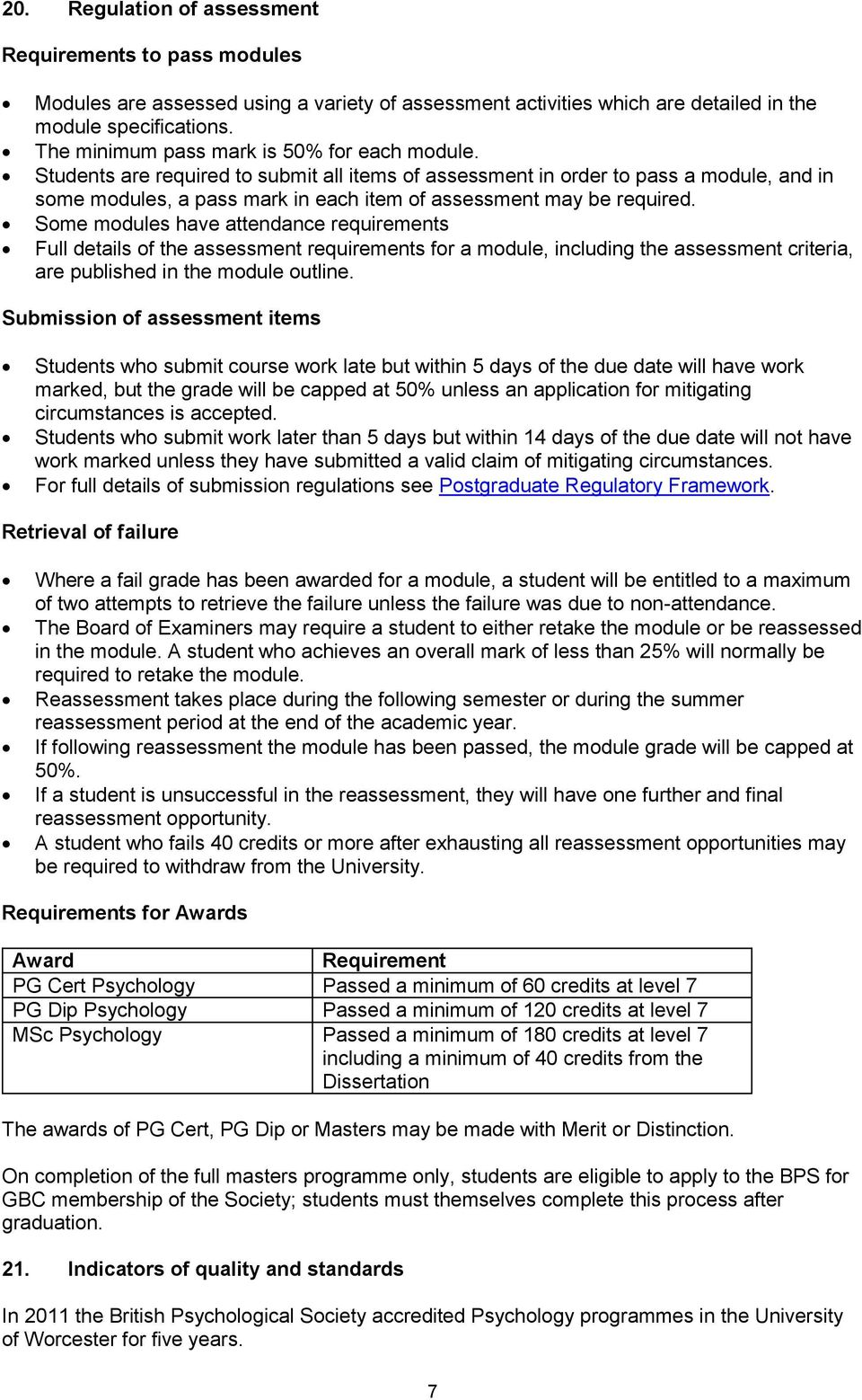 Students are required to submit all items of assessment in order to pass a module, and in some modules, a pass mark in each item of assessment may be required.