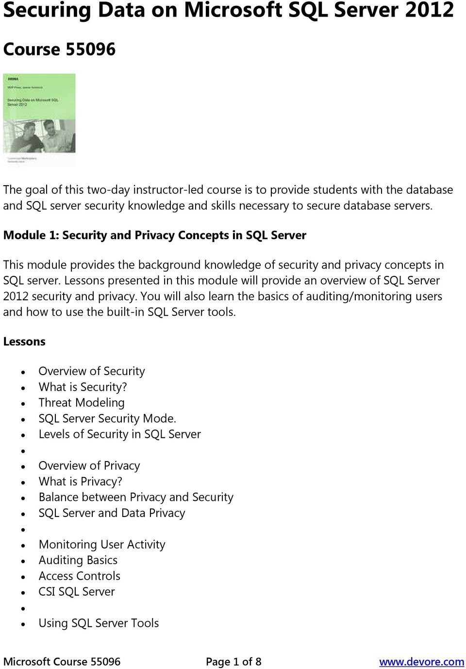 presented in this module will provide an overview of SQL Server 2012 security and privacy. You will also learn the basics of auditing/monitoring users and how to use the built-in SQL Server tools.