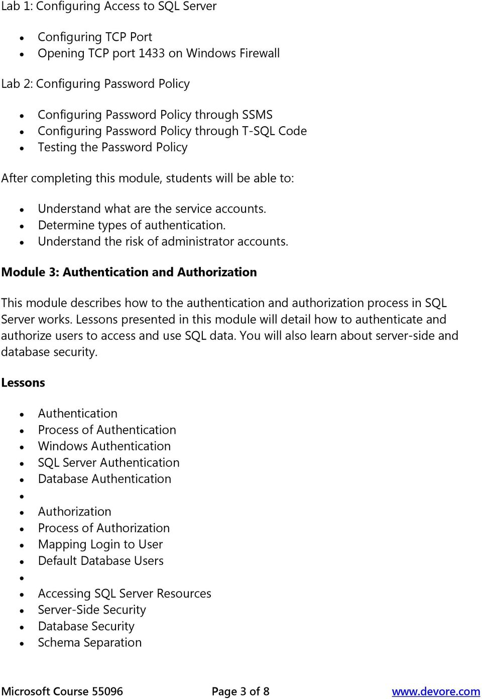 Module 3: Authentication and Authorization This module describes how to the authentication and authorization process in SQL Server works.