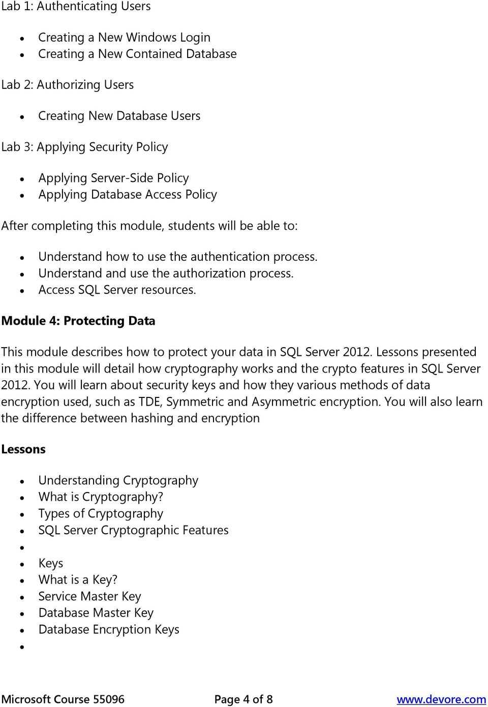 Module 4: Protecting Data This module describes how to protect your data in SQL Server 2012. presented in this module will detail how cryptography works and the crypto features in SQL Server 2012.