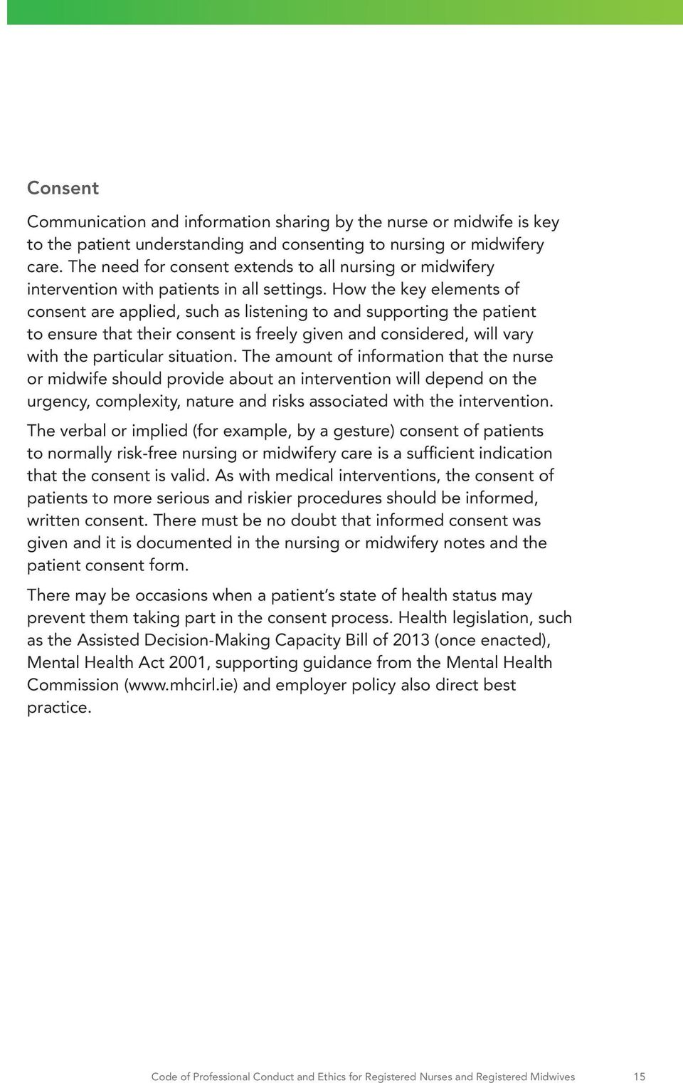 How the key elements of consent are applied, such as listening to and supporting the patient to ensure that their consent is freely given and considered, will vary with the particular situation.